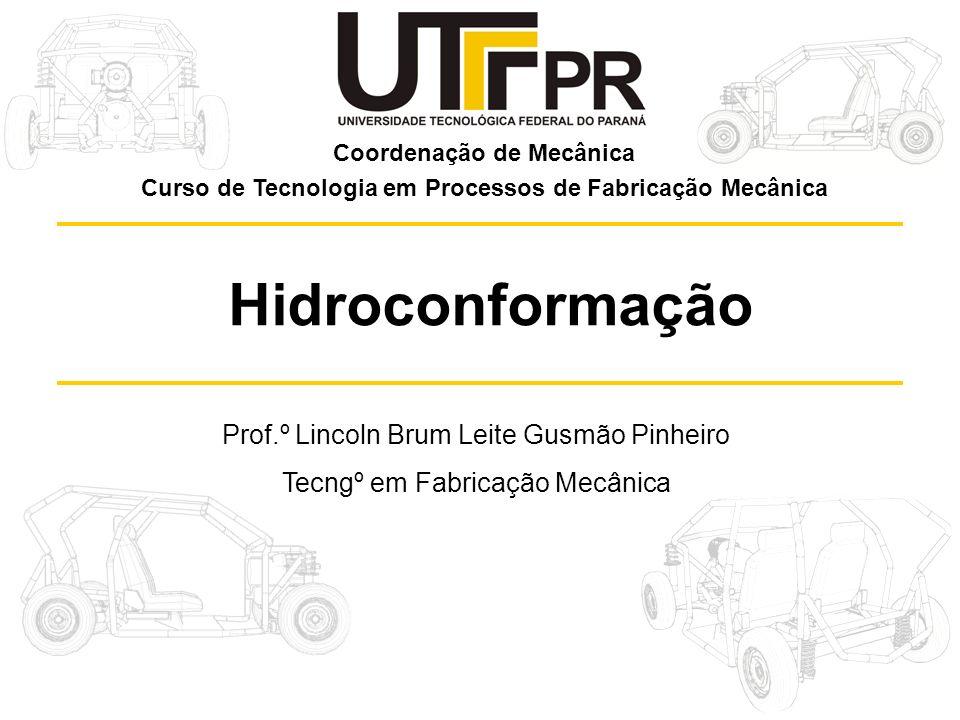 Hidroconformação Prof.º Lincoln Brum Leite Gusmão Pinheiro