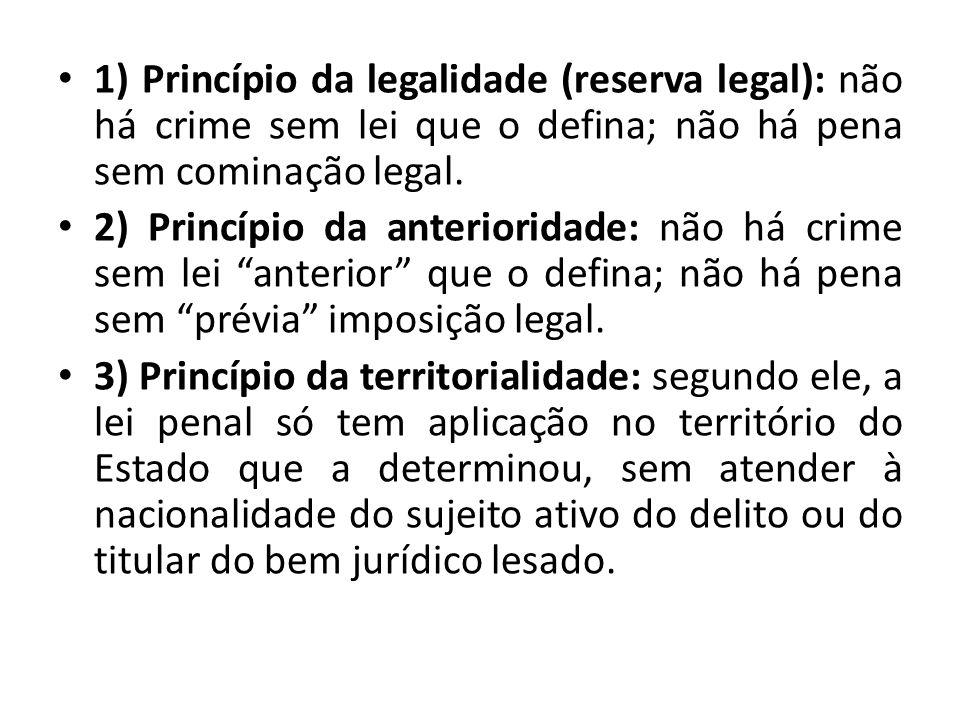 1) Princípio da legalidade (reserva legal): não há crime sem lei que o defina; não há pena sem cominação legal.