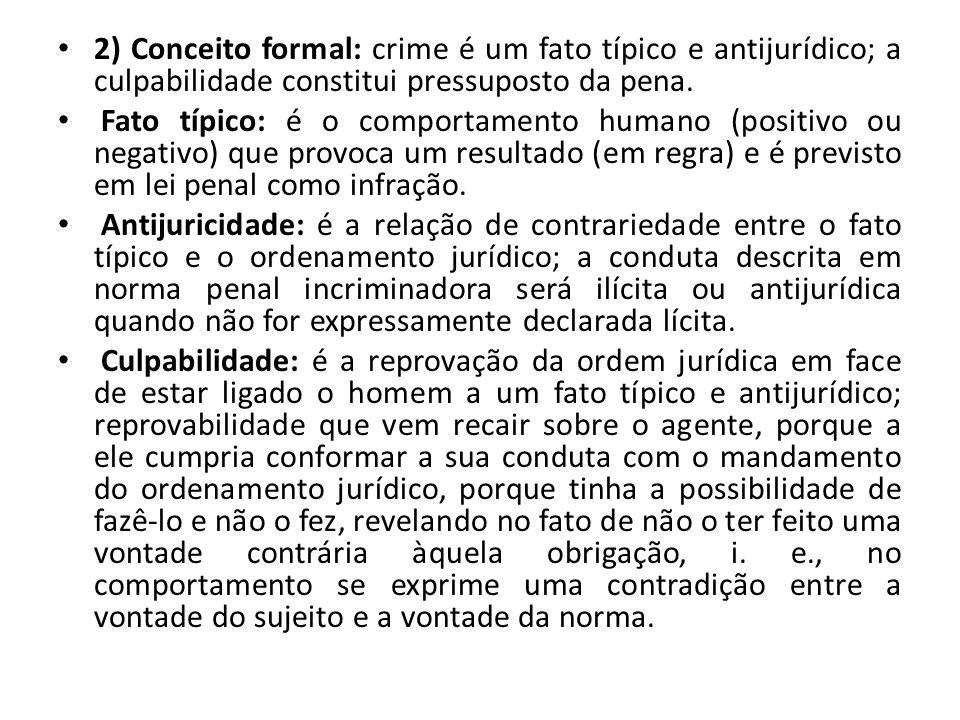 2) Conceito formal: crime é um fato típico e antijurídico; a culpabilidade constitui pressuposto da pena.