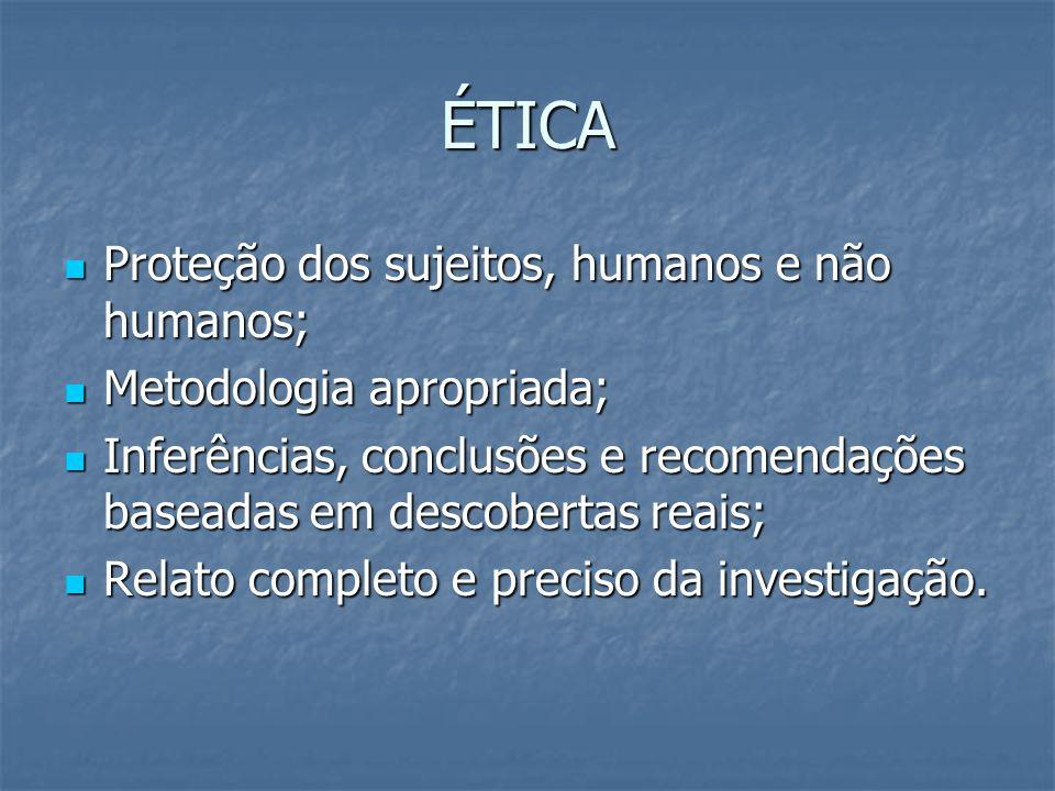 ÉTICA Proteção dos sujeitos, humanos e não humanos;
