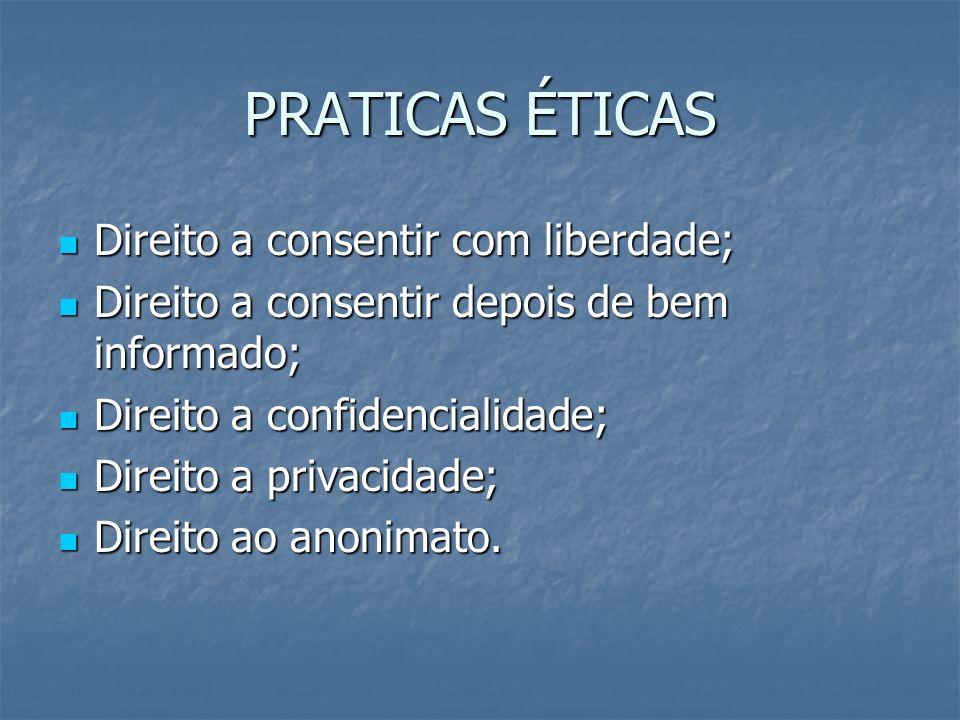 PRATICAS ÉTICAS Direito a consentir com liberdade;