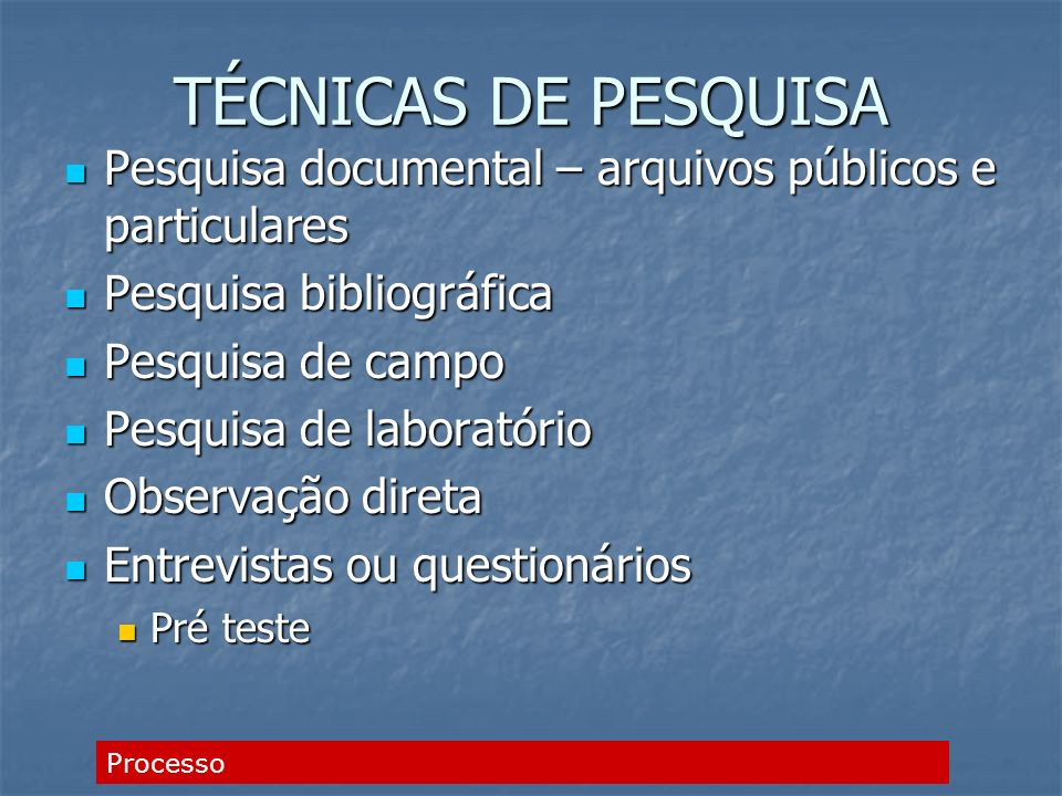 TÉCNICAS DE PESQUISA Pesquisa documental – arquivos públicos e particulares. Pesquisa bibliográfica.