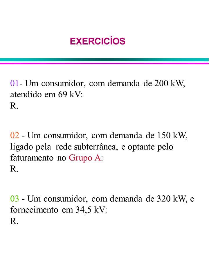 EXERCICÍOS 01- Um consumidor, com demanda de 200 kW, atendido em 69 kV: R. 02 - Um consumidor, com demanda de 150 kW,