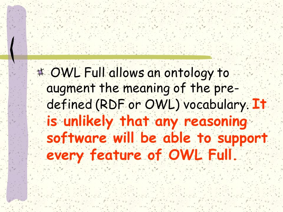 OWL Full allows an ontology to augment the meaning of the pre-defined (RDF or OWL) vocabulary.
