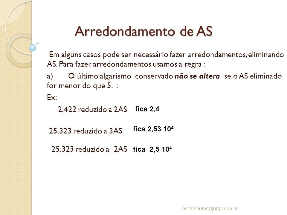 Arredondamento de ASEm alguns casos pode ser necessário fazer arredondamentos, eliminando AS. Para fazer arredondamentos usamos a regra :