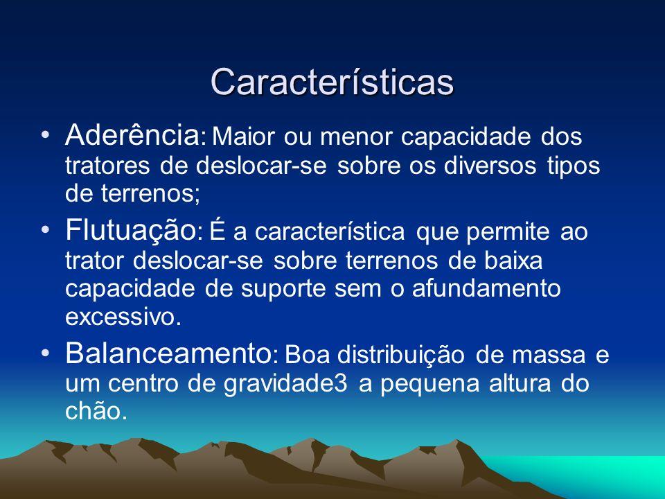 Características Aderência: Maior ou menor capacidade dos tratores de deslocar-se sobre os diversos tipos de terrenos;