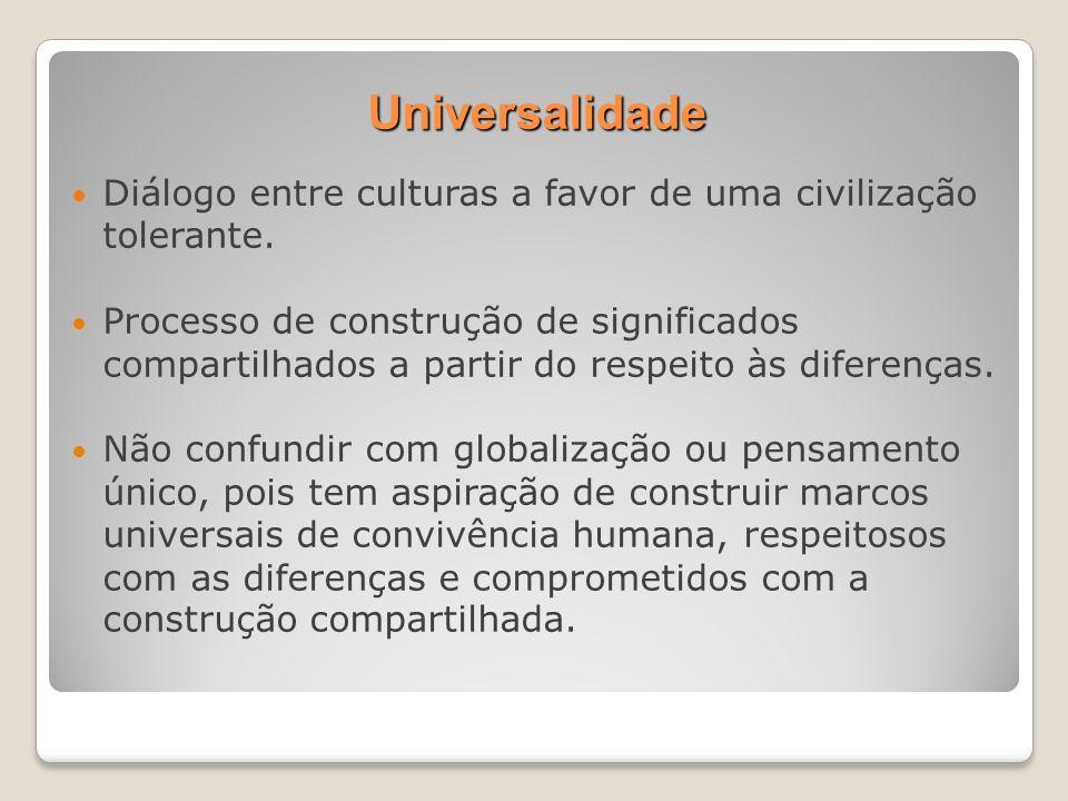 Universalidade Diálogo entre culturas a favor de uma civilização tolerante.