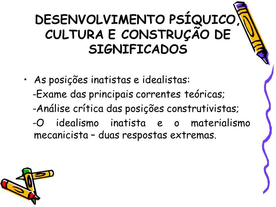 DESENVOLVIMENTO PSÍQUICO, CULTURA E CONSTRUÇÃO DE SIGNIFICADOS