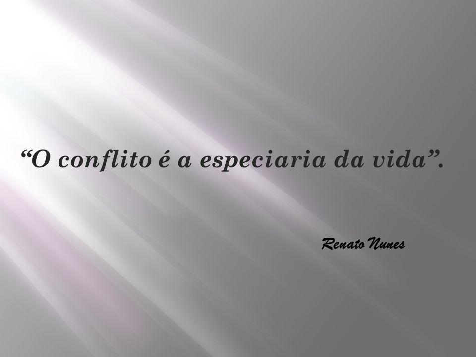 O conflito é a especiaria da vida .