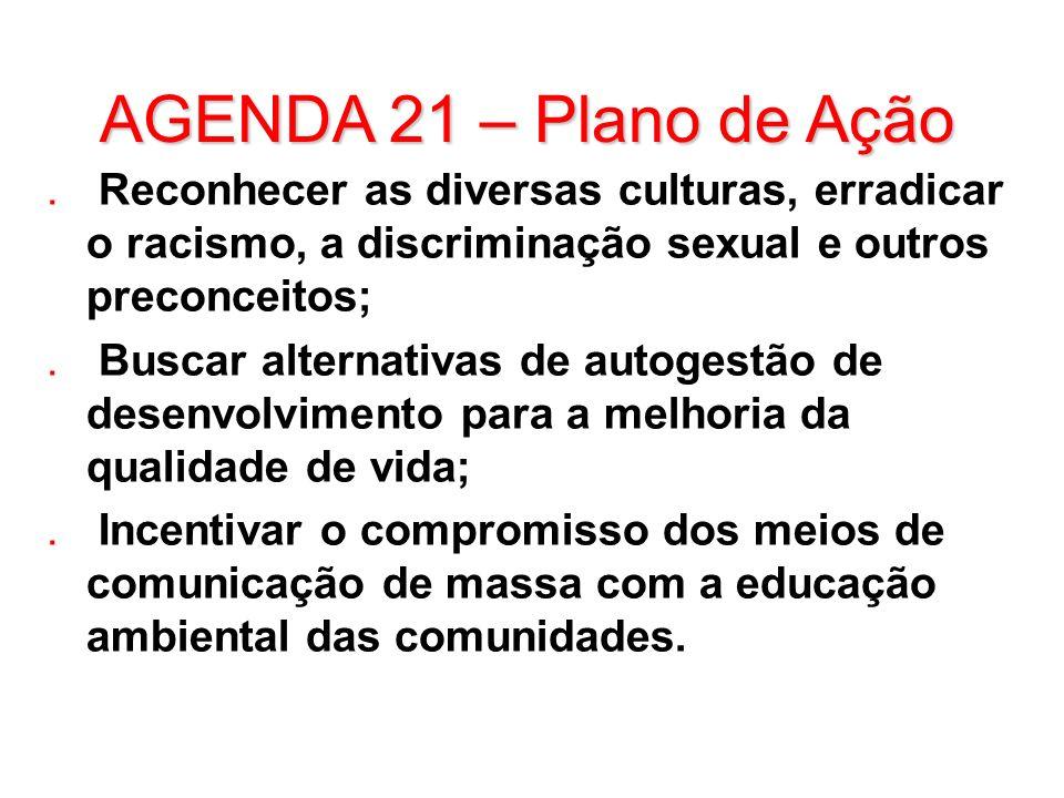 AGENDA 21 – Plano de Ação Reconhecer as diversas culturas, erradicar o racismo, a discriminação sexual e outros preconceitos;