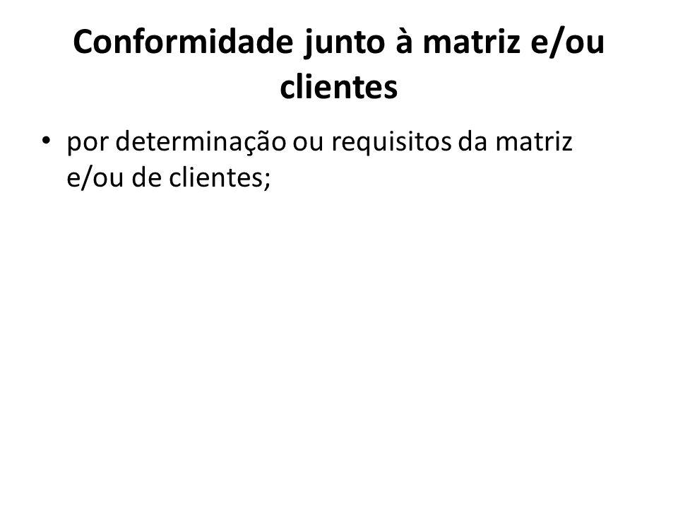 Conformidade junto à matriz e/ou clientes
