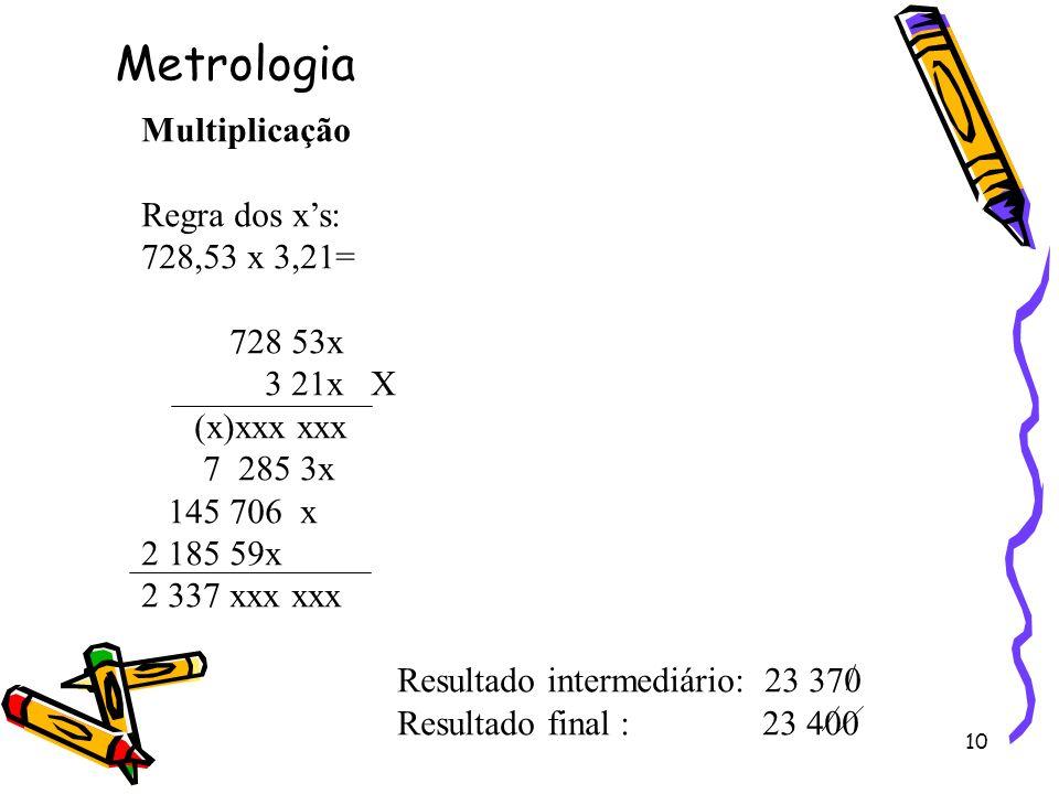 Metrologia Multiplicação Regra dos x's: 728,53 x 3,21= 728 53x 3 21x X