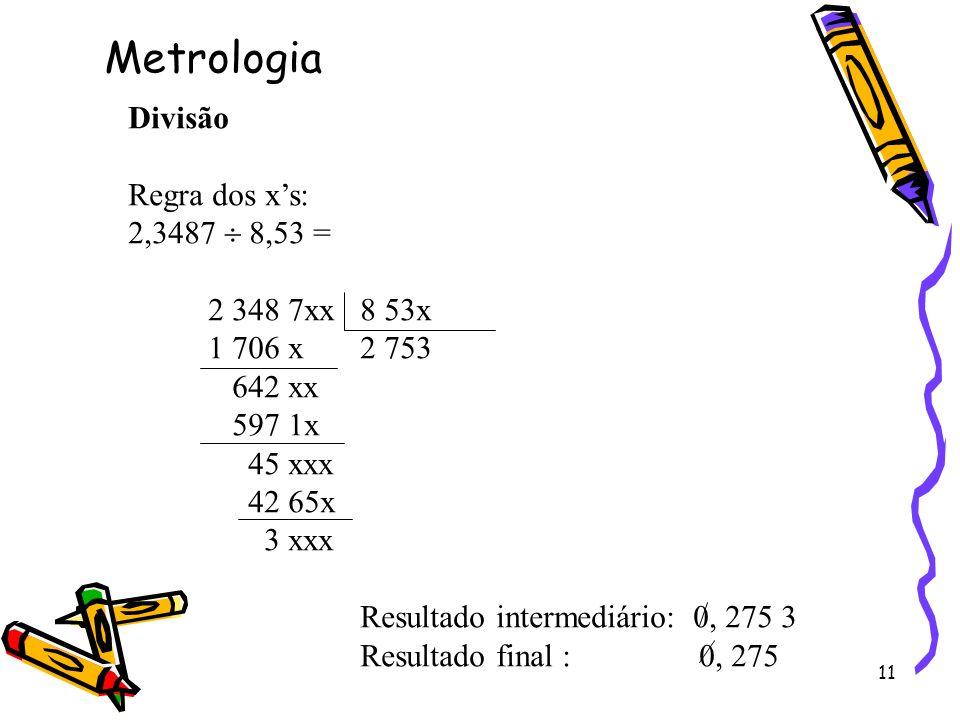 Metrologia Divisão Regra dos x's: 2,3487  8,53 = 2 348 7xx 8 53x