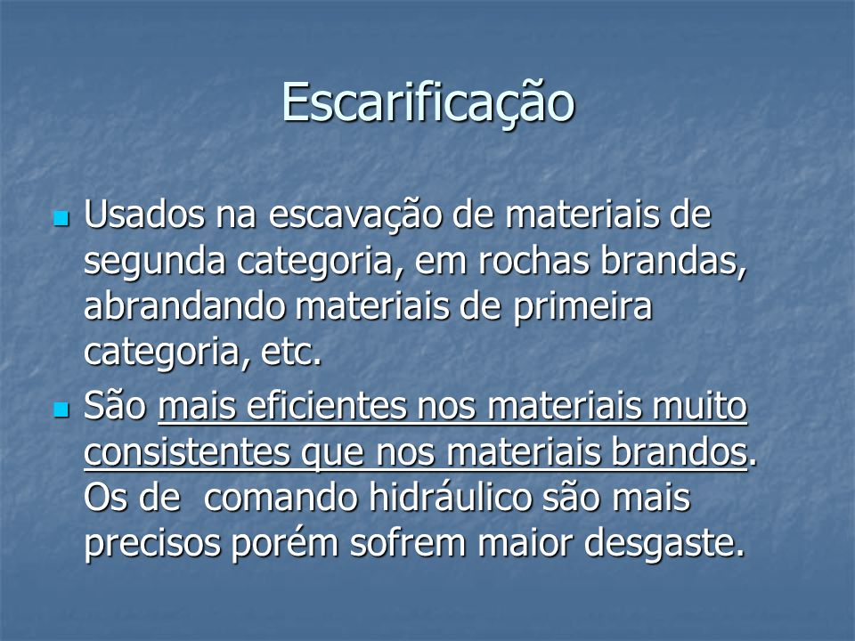 Escarificação Usados na escavação de materiais de segunda categoria, em rochas brandas, abrandando materiais de primeira categoria, etc.