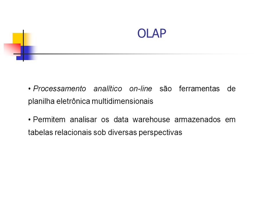 OLAPProcessamento analítico on-line são ferramentas de planilha eletrônica multidimensionais.