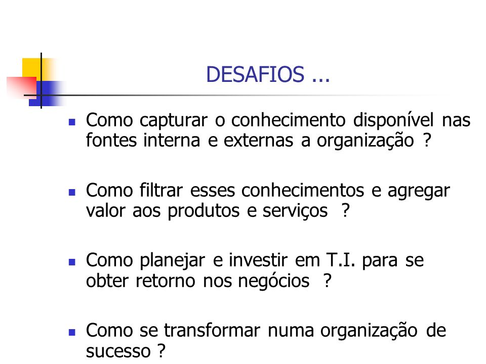 DESAFIOS ... Como capturar o conhecimento disponível nas fontes interna e externas a organização