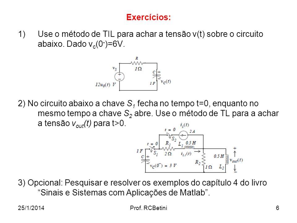 Exercícios: Use o método de TIL para achar a tensão v(t) sobre o circuito abaixo. Dado vc(0-)=6V.