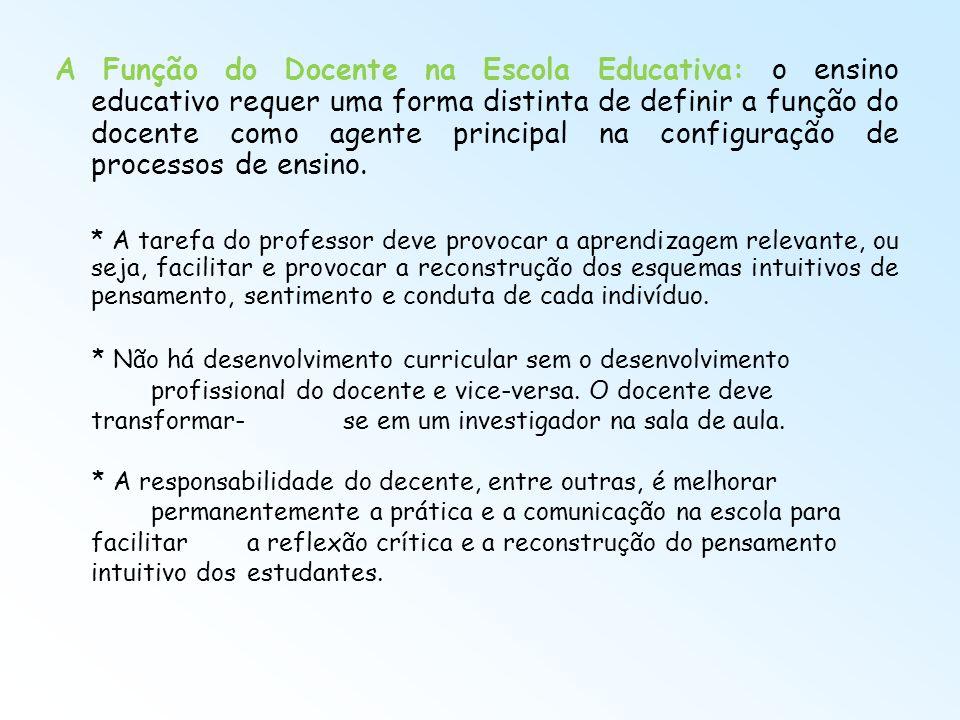A Função do Docente na Escola Educativa: o ensino educativo requer uma forma distinta de definir a função do docente como agente principal na configuração de processos de ensino.