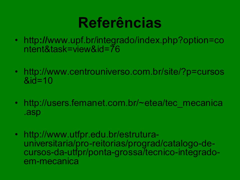 Referências http://www.upf.br/integrado/index.php option=content&task=view&id=76. http://www.centrouniverso.com.br/site/ p=cursos&id=10.