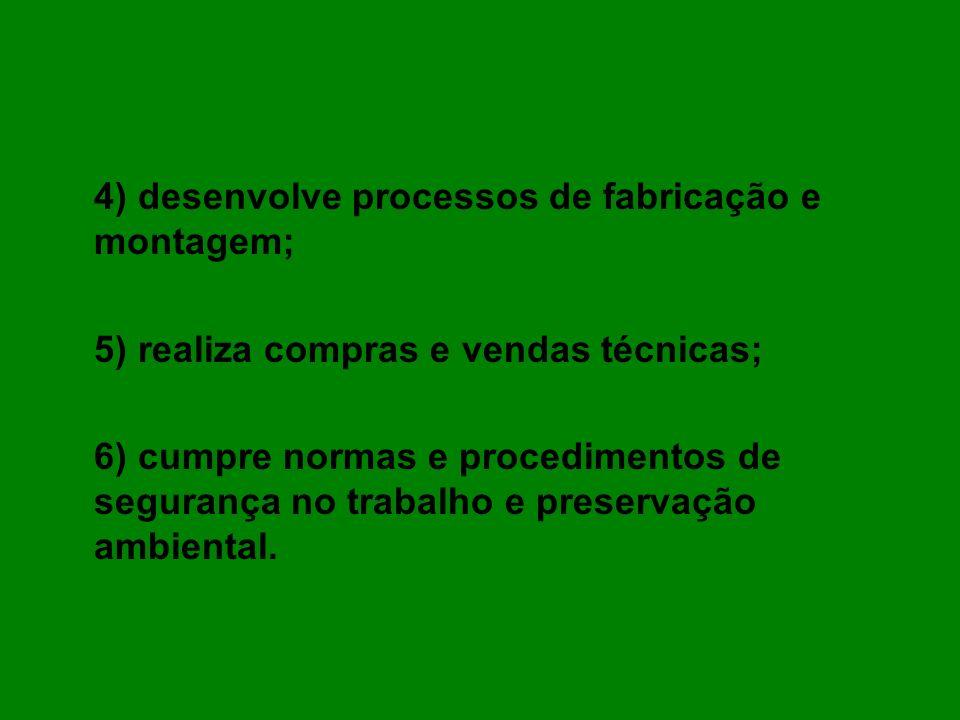 4) desenvolve processos de fabricação e montagem;