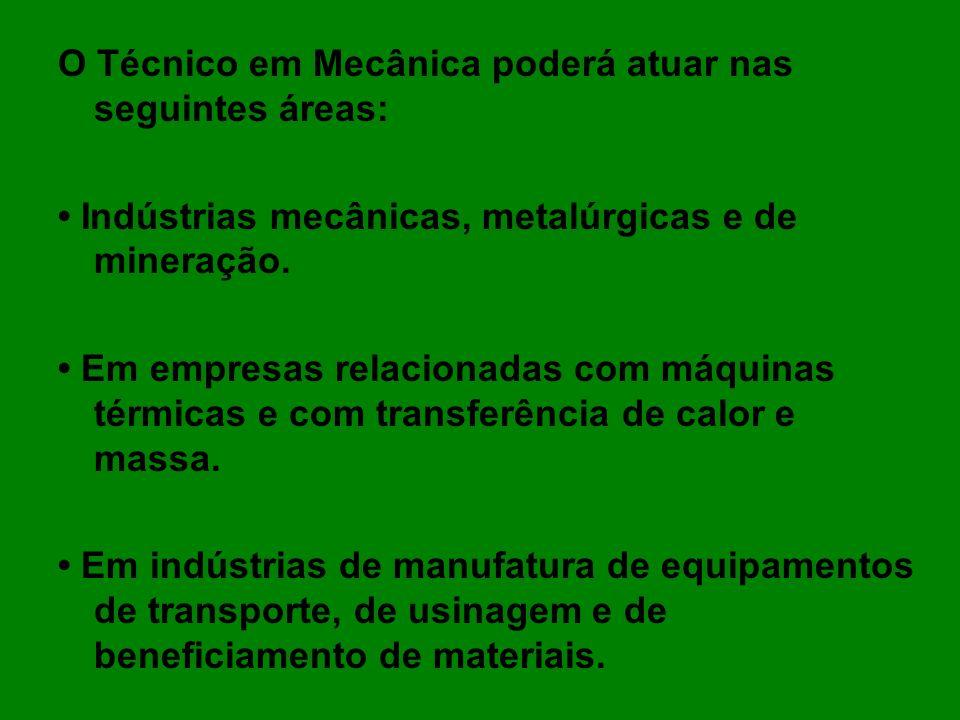 O Técnico em Mecânica poderá atuar nas seguintes áreas: