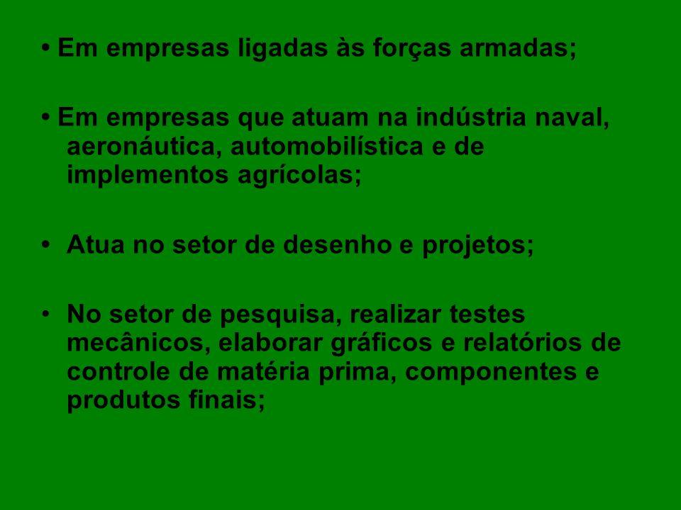 • Em empresas ligadas às forças armadas;