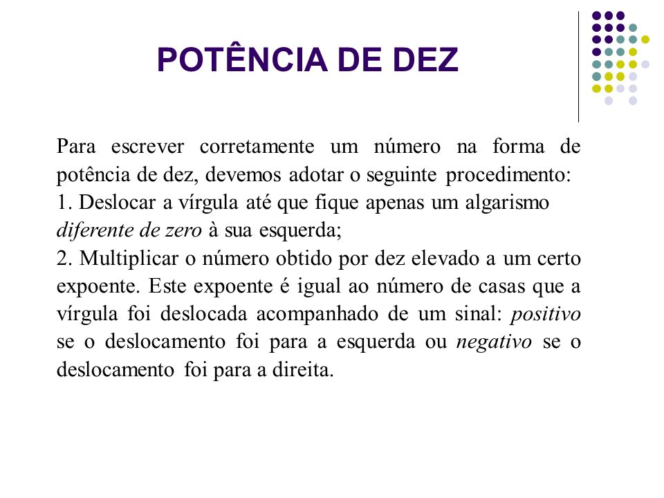 POTÊNCIA DE DEZ Para escrever corretamente um número na forma de potência de dez, devemos adotar o seguinte procedimento: