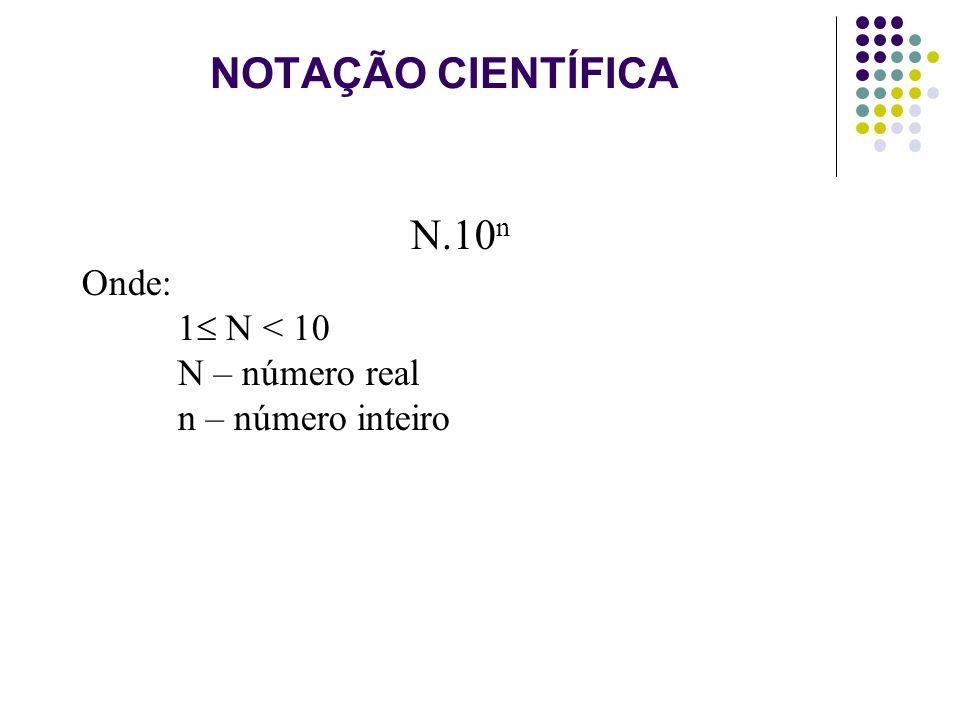 NOTAÇÃO CIENTÍFICA N.10n Onde: 1 N < 10 N – número real