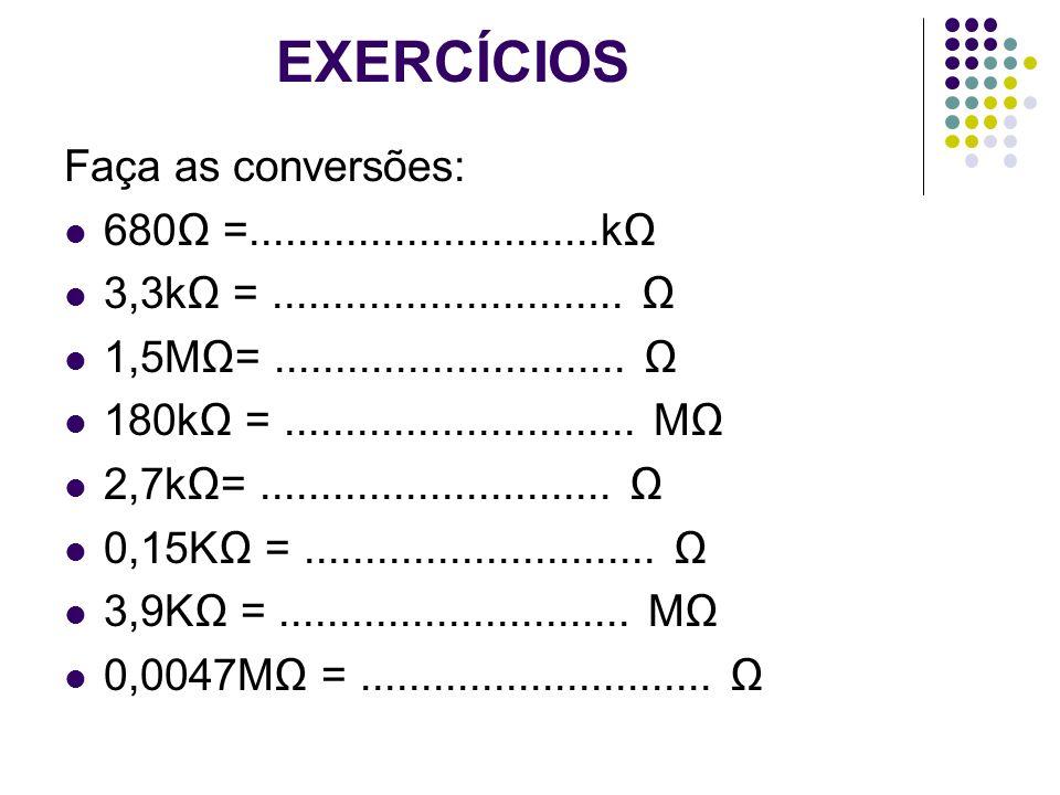 EXERCÍCIOS Faça as conversões: 680Ω =.............................kΩ