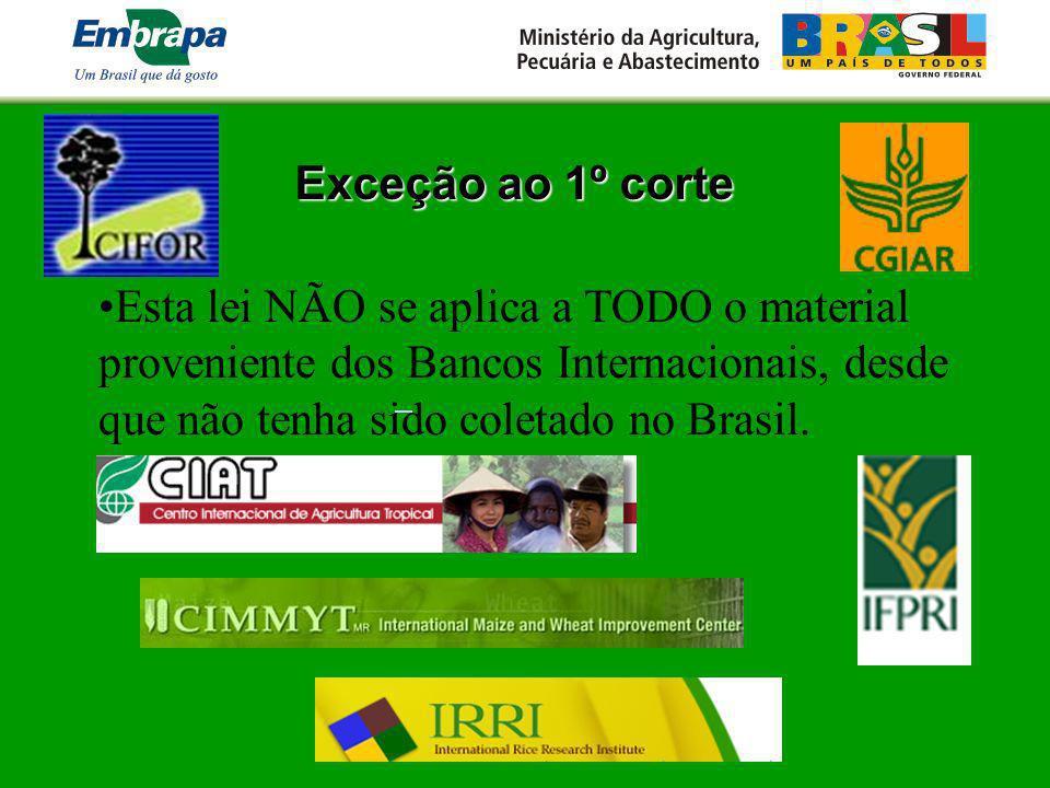 Exceção ao 1º corteEsta lei NÃO se aplica a TODO o material proveniente dos Bancos Internacionais, desde que não tenha sido coletado no Brasil.