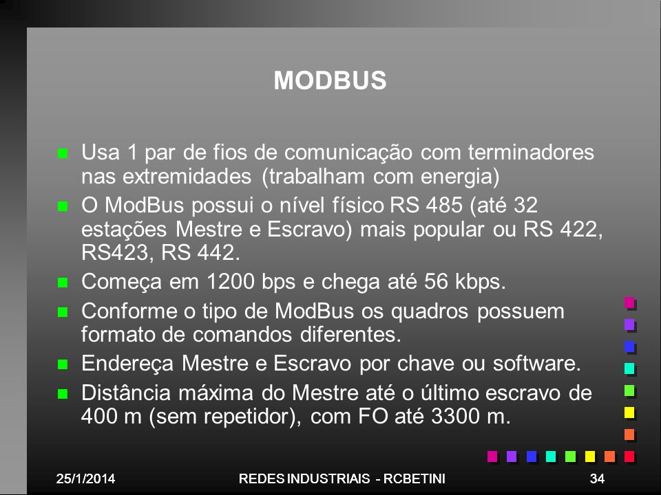MODBUS Usa 1 par de fios de comunicação com terminadores nas extremidades (trabalham com energia)