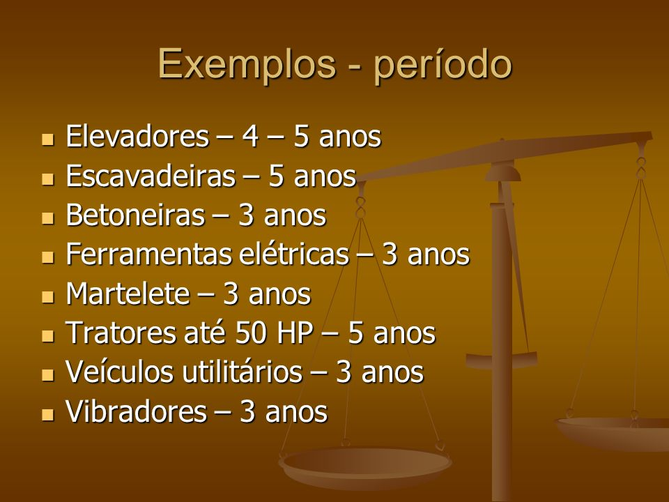 Exemplos - período Elevadores – 4 – 5 anos Escavadeiras – 5 anos