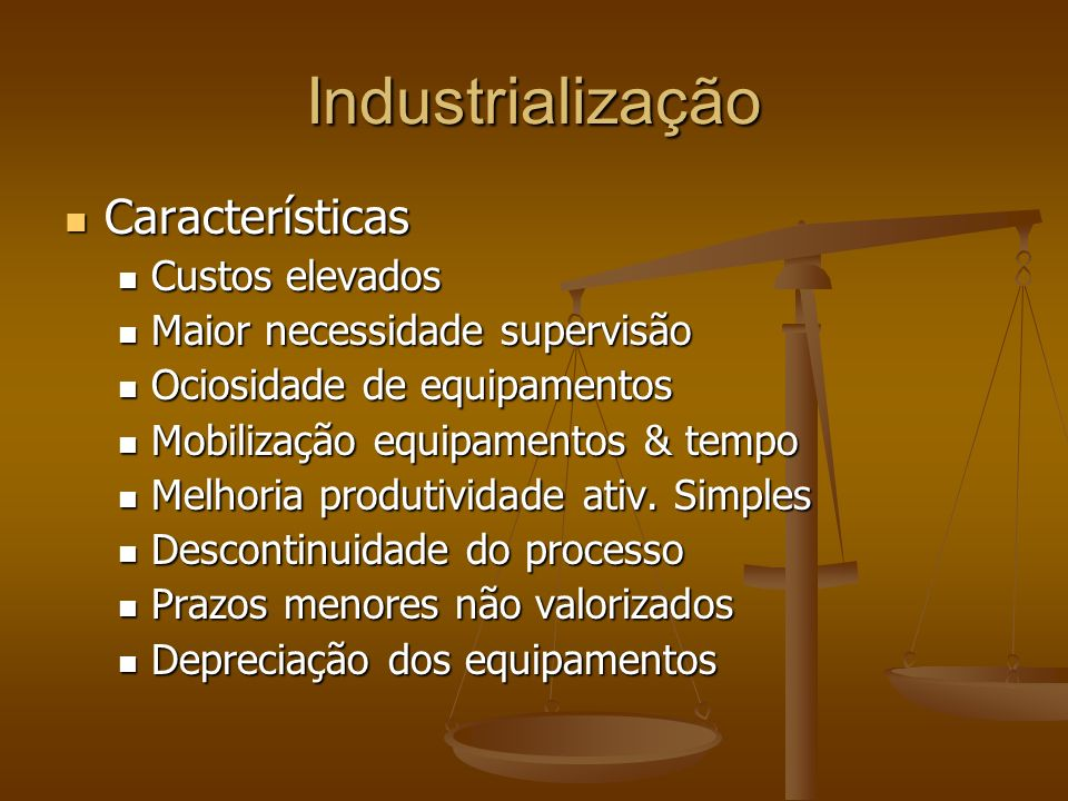 Industrialização Características Custos elevados