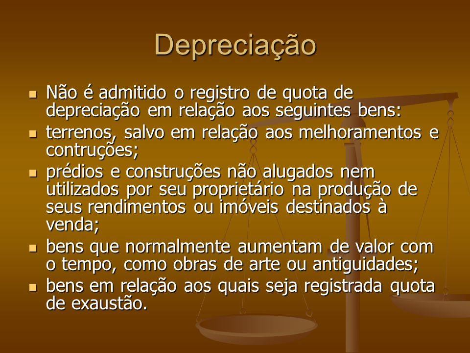 Depreciação Não é admitido o registro de quota de depreciação em relação aos seguintes bens: