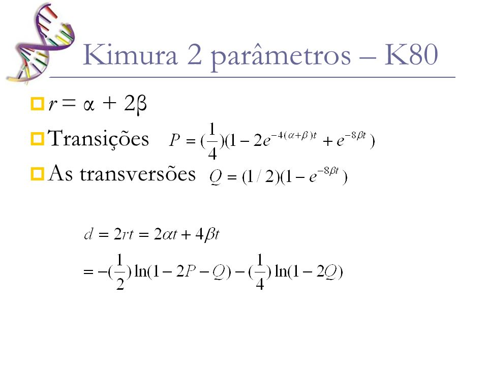 Kimura 2 parâmetros – K80 r = α + 2β Transições As transversões