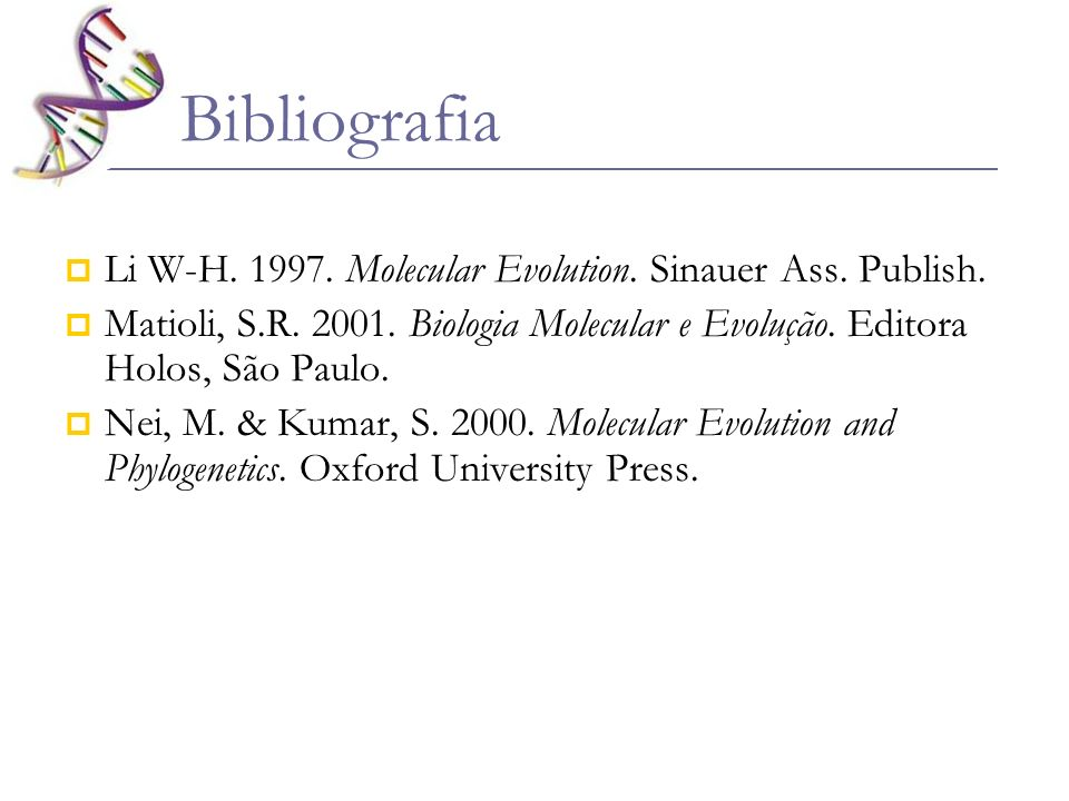 Bibliografia Li W-H. 1997. Molecular Evolution. Sinauer Ass. Publish.