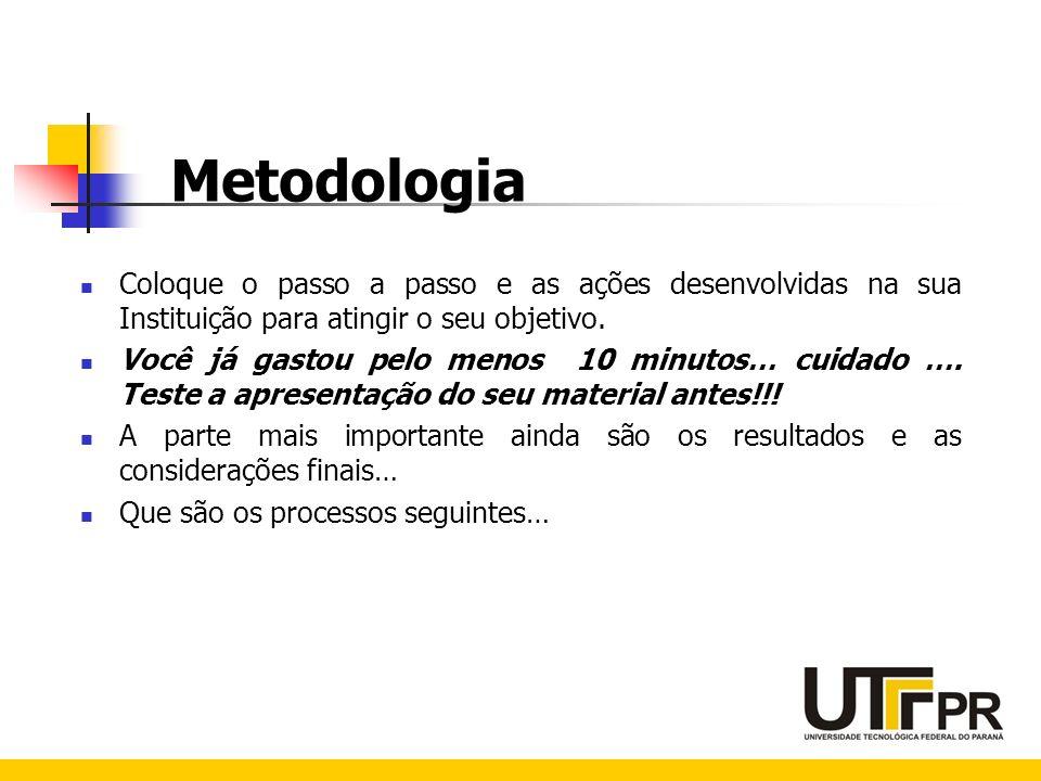 Metodologia Coloque o passo a passo e as ações desenvolvidas na sua Instituição para atingir o seu objetivo.