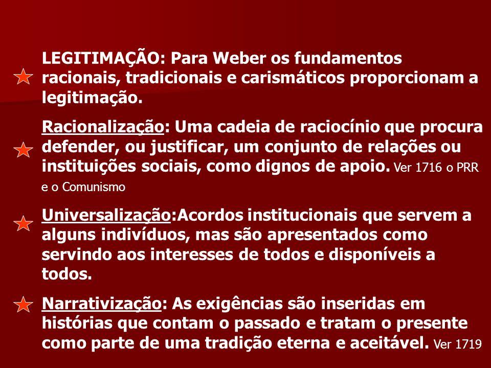 LEGITIMAÇÃO: Para Weber os fundamentos racionais, tradicionais e carismáticos proporcionam a legitimação.