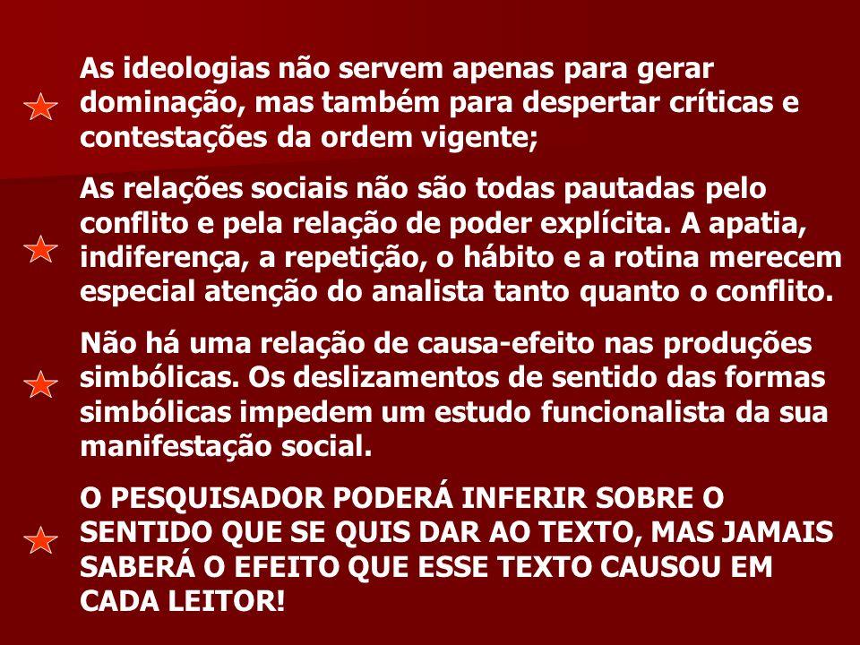 As ideologias não servem apenas para gerar dominação, mas também para despertar críticas e contestações da ordem vigente;