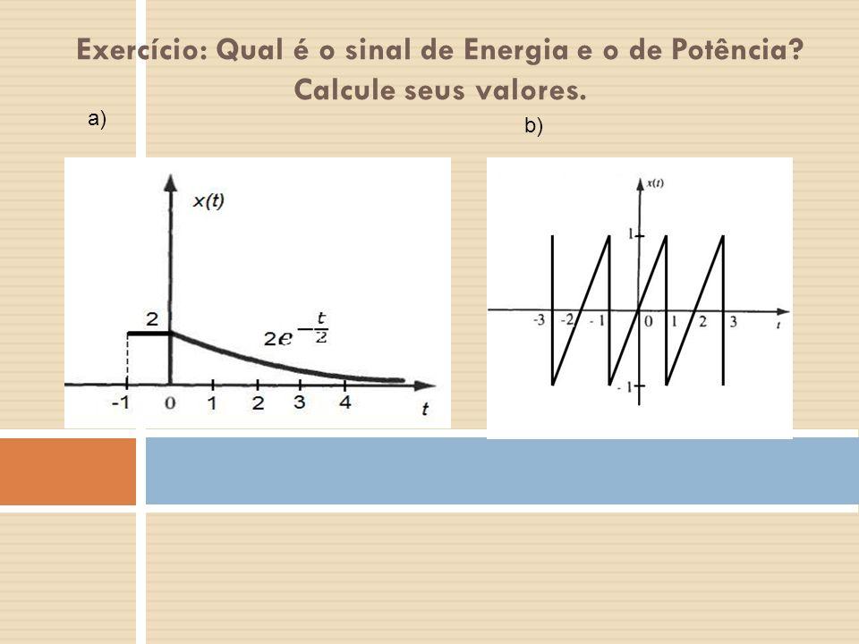 Exercício: Qual é o sinal de Energia e o de Potência