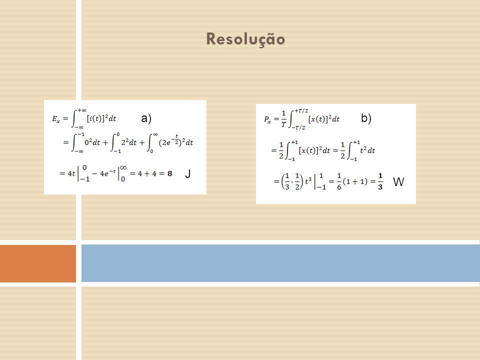 Resolução a) b) J W