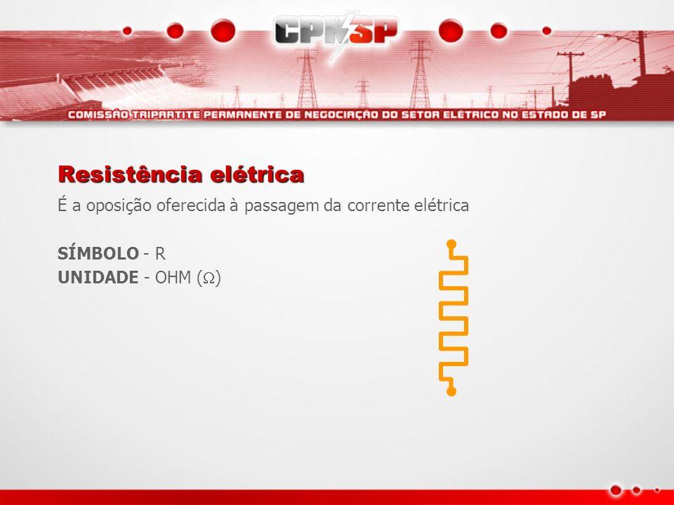 Resistência elétricaÉ a oposição oferecida à passagem da corrente elétrica.