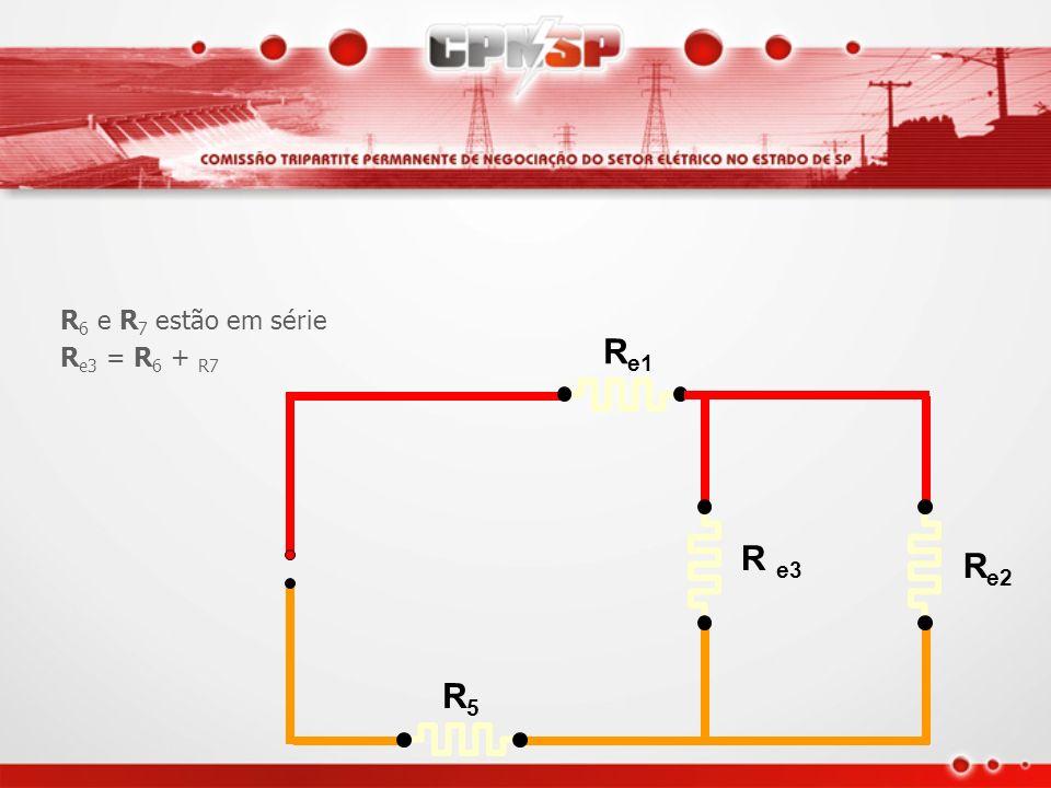 R6 e R7 estão em série Re3 = R6 + R7 Re1 Re2 R5 R e3
