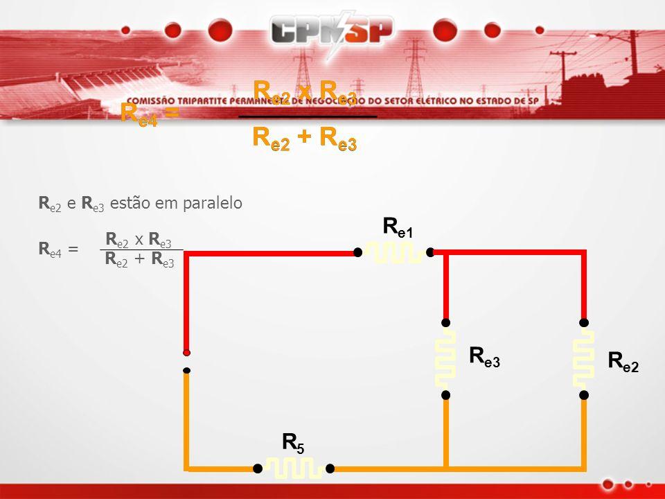 Re2 x Re3 Re4 = Re2 + Re3 Re1 Re3 Re2 R5 Re2 e Re3 estão em paralelo