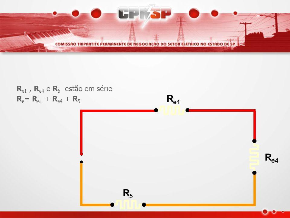 Re1 , Re4 e R5 estão em série Re= Re1 + Re4 + R5 Re1 Re4 R5