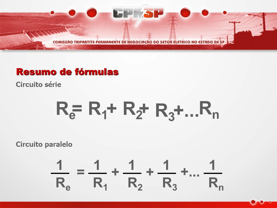 Re = R1 + R2 Rn R3 +... Re 1 R1 1 R2 1 R3 1 Rn 1 = + +...