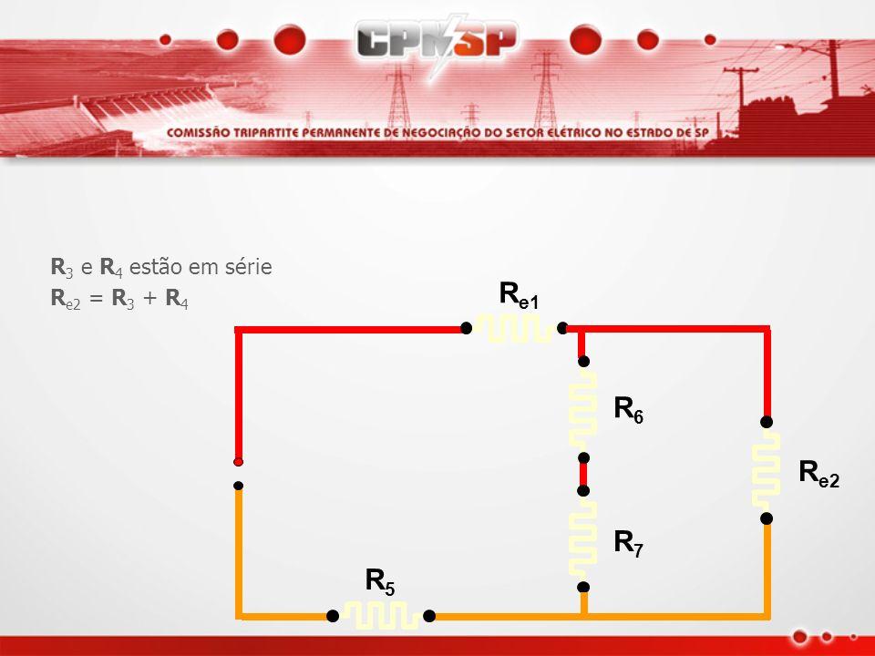 R3 e R4 estão em série Re2 = R3 + R4 Re1 Re2 R5 R6 R7