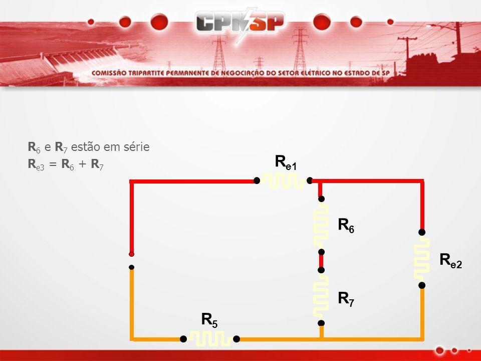 R6 e R7 estão em série Re3 = R6 + R7 Re1 Re2 R5 R6 R7