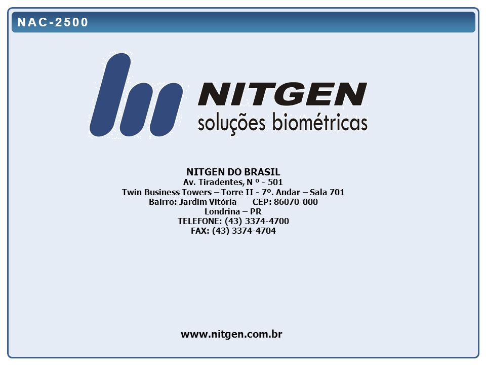NAC-2500 www.nitgen.com.br NITGEN DO BRASIL Av. Tiradentes, N º - 501