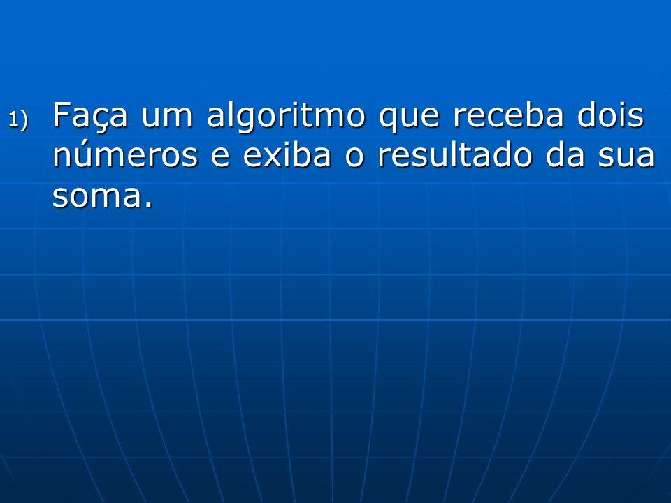 Faça um algoritmo que receba dois números e exiba o resultado da sua soma.